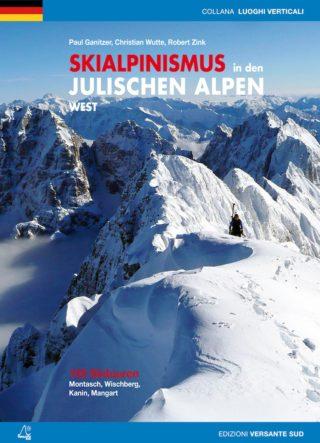 SKIALPINISMUS IN DEN JULISCHEN ALPEN WEST 100 Skitouren. Montasio, Wischberg, Kanin, Mangart.