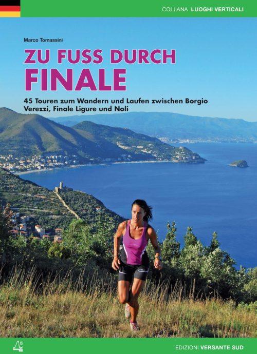 ZU FUSS DURCH FINALE 45 Touren zum Wandern und Laufen zwischen Borgio Verezzi, Finale Ligure und Noli