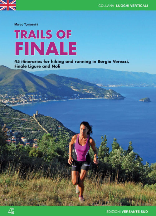 TRAILS OF FINALE - 45 itineraries for hiking and running in Borgio Verezzi, Finale Ligure and Noli