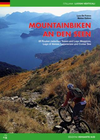 MOUNTAINBIKEN AN DEN SEEN 69 Routen zwischen Tessin und Lago Maggiore, Lago di Varese, Luganersee und Comer See.