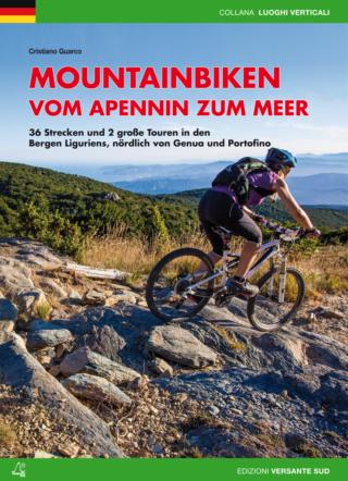 MOUNTAINBIKEN VOM APENNIN ZUM MEER 36 Strecken und 2 große Touren in den Bergen Liguriens, nördlich von Genua und Portofino.