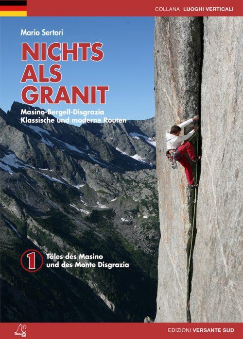 NICHTS ALS GRANIT Band 1 Klassische und moderne Routen Masino-Bergell-Disgrazia.