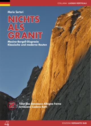 NICHTS ALS GRANIT Band 2 Klassische und moderne Routen Masino-Bergell-Disgrazia