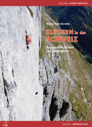 KLETTERN IN DER SCHWEIZ Ausgewählte Routen und Klettergärten.