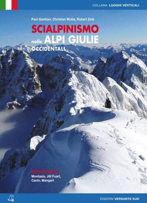 copertina di SCIALPINISMO NELLE ALPI GIULIE OCCIDENTALI 100 itinerari tra Montasio, Jof Fuart, Canin e Mangart. Paul Ganitzer, Christian Wutte, Robert Zink