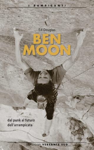 copertina del libro Ben Moon dal punk al futuro dell'arrampicata ed versante sud