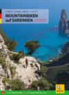 MOUNTAINBIKEN auf SARDINIEN - 77 Touren zwischen Meer und Bergen