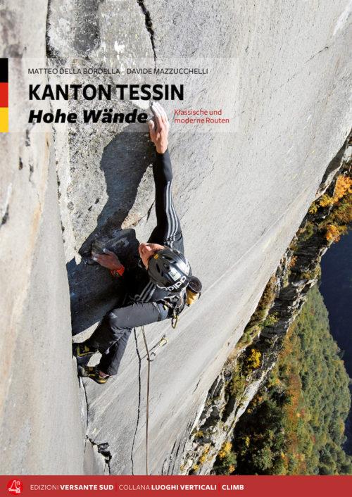 Kanton Tessin - Hohe Wände Klassische und moderen Routen Matteo Della Bordella, Davide Mazzucchelli