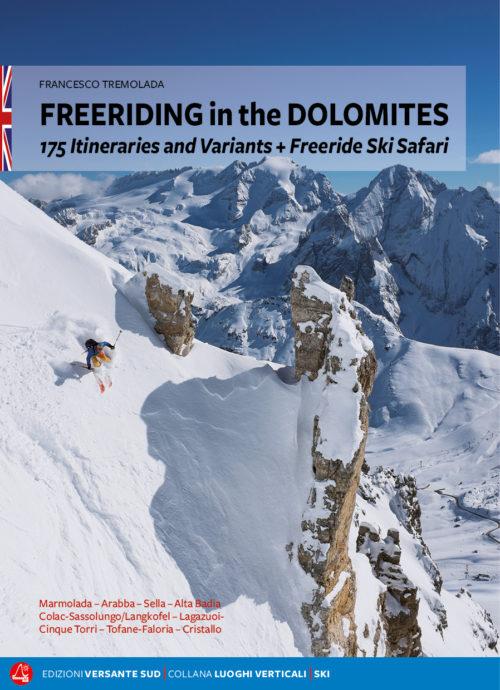 FREERIDING in the DOLOMITES 175 Itineraries and Variants + Freeride Ski Safari; Marmolada - Arabba - Colac - Sassolungo - Sella - Alta Badia - Lagazuoi - Cinque Torri - Tofane - Faloria - Cristallo