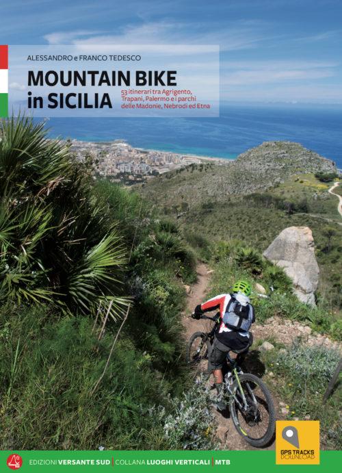MOUNTAINBIKE in SICILIA 55 itinerari tra Agrigento, Trapani, Palermo e i Parchi delle Madonie Nebrodi ed Etna