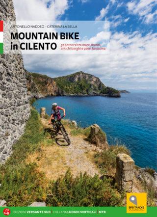 Mountain bike in Cilento - 52 percorsi tra mare, monti, antichi borghi e paesi fantasma. Antonello Naddeo, Caterina La Bella