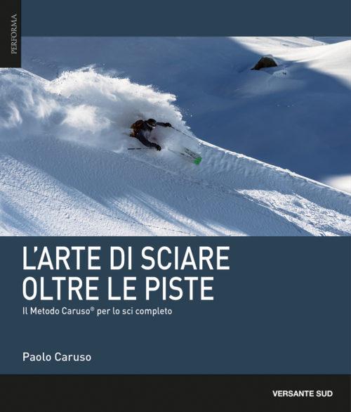 copertina di L'ARTE DI SCIARE OLTRE LE PISTE - Il Metodo Caruso ® per lo sci completo - Paolo Caruso